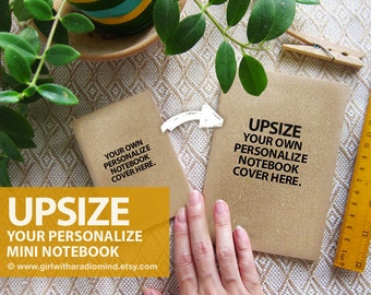 Customized Journal - Mini Personalized Notebook UPSIZE - One Size Up - Passport OR Approx. A6