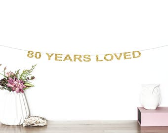 80 Years Loved Glitter Banner   80th Birthday Party   80 Years Old   Milestone Birthday Banner   80th Anniversary   Eightieth Birthday Party