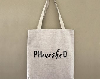 Custom Tote Bag PhD Ph D PhinisheD Customizable Personalized Gift For Her Gift For Him Graduate Doctor Graduation Shopping Bulk