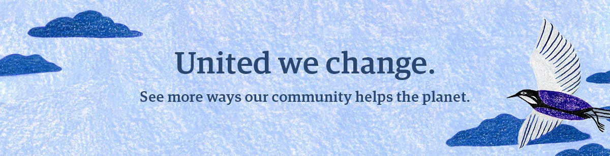 """Banner that reads: """"United we change. See more ways our community helps the planet."""""""