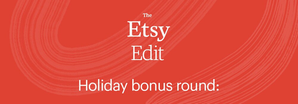 Etsy Edit holiday bonus round