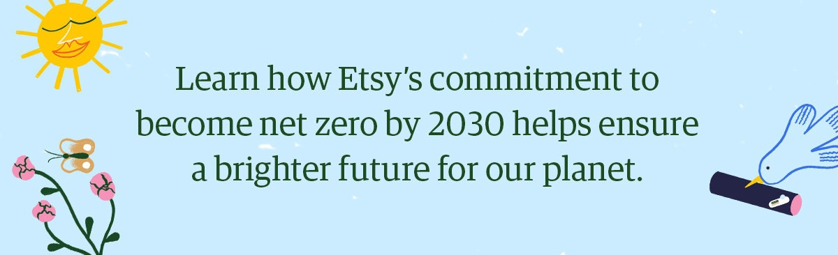 Learn how Etsy's commitment to become net zero by 2030 helps ensure a brighter future for our planet