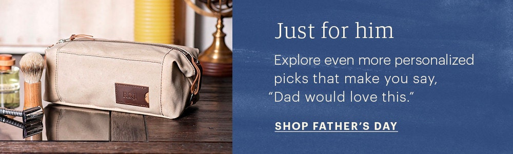 """Image of a personalized canvas dopp kit alongside a banner on blue background that reads """"Explore more personalized picks that make you say, 'Dad would love this.' with a CTA that reads """"Shop Father's Day"""""""