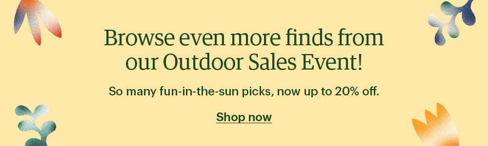 """Banner that reads """"Browse even more funds from our Outdoor Sales Event! So many fun-in-the-sun picks, now 20% off. Shop now"""""""