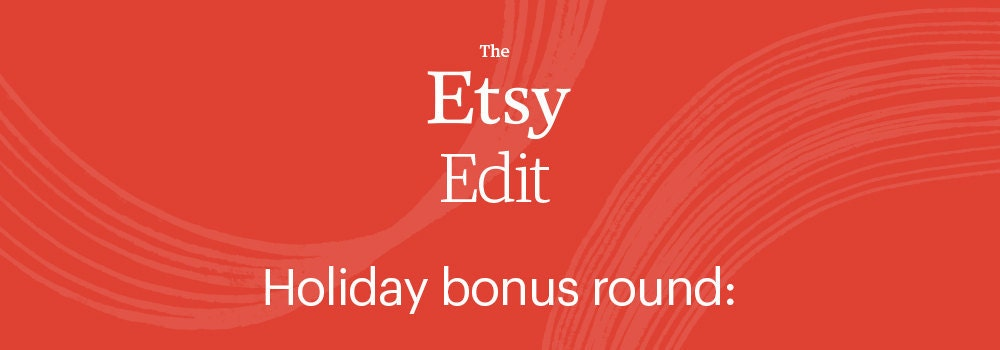 """White text on a red background that reads """"The Etsy Edit   Holiday bonus round:"""""""