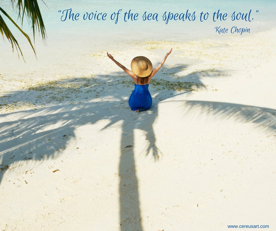 The voice of the sea speaks to the soul - Kate Chopin