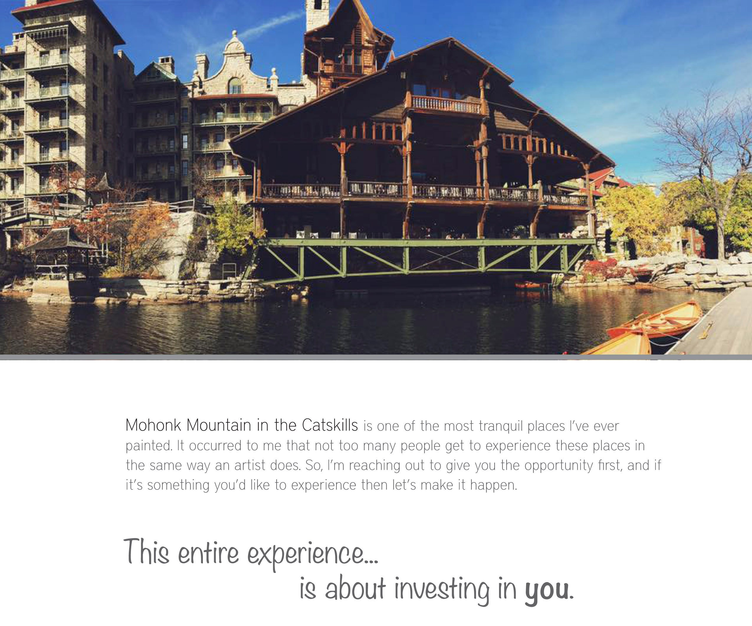 Mohonk Mountain in the Catskills is one of the most tranquil places I've ever painted. It occurred to me that not too many people get to experience these places in the same way an artist does. So, I'm reaching out to give you the opportunity first, and if it's something you'd like to experience then let's make it happen.