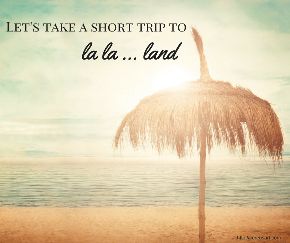 Lets take a short trip to la la land!