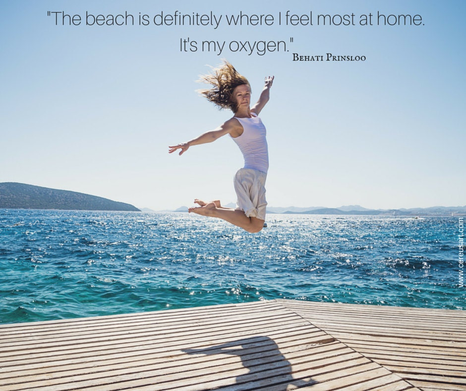 The beach is definitely where I feel most at home.  Its my oxygen.