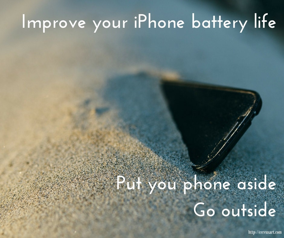 Improve your iphone battery life.  Put your phone aside.  Go outside.