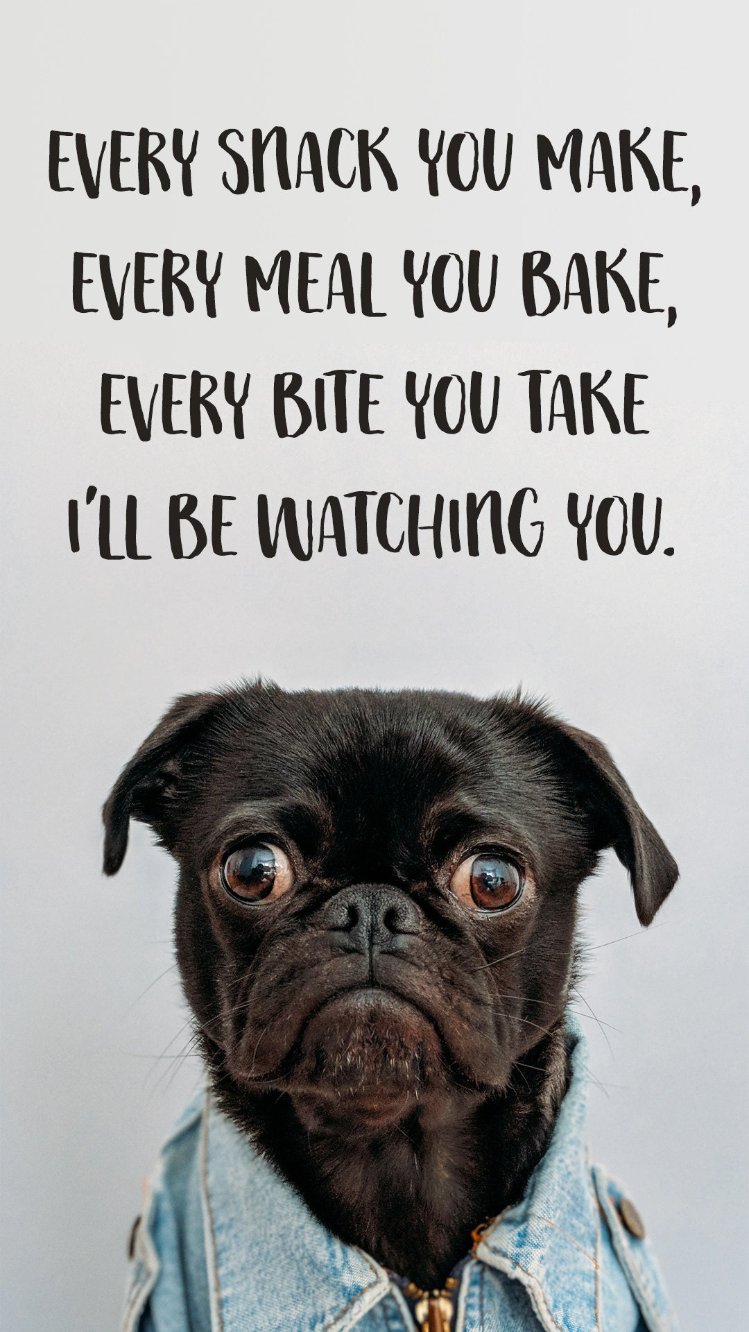 Every snack you make every meal you bake every bite you take Ill be watching you.
