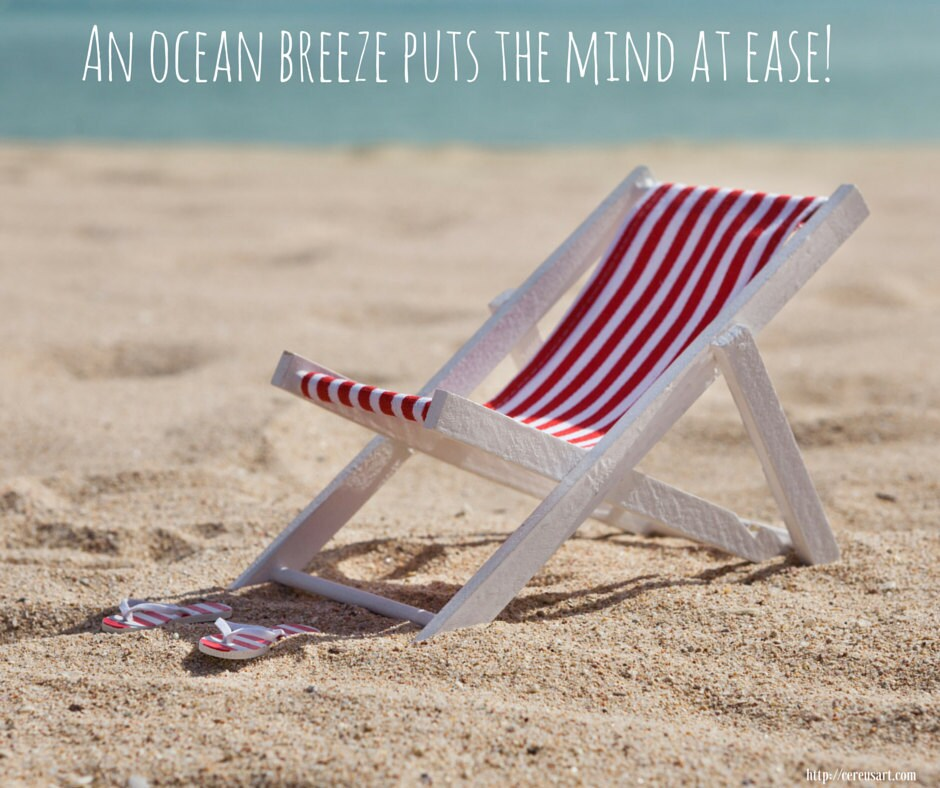An ocean breeze puts the mind at ease!