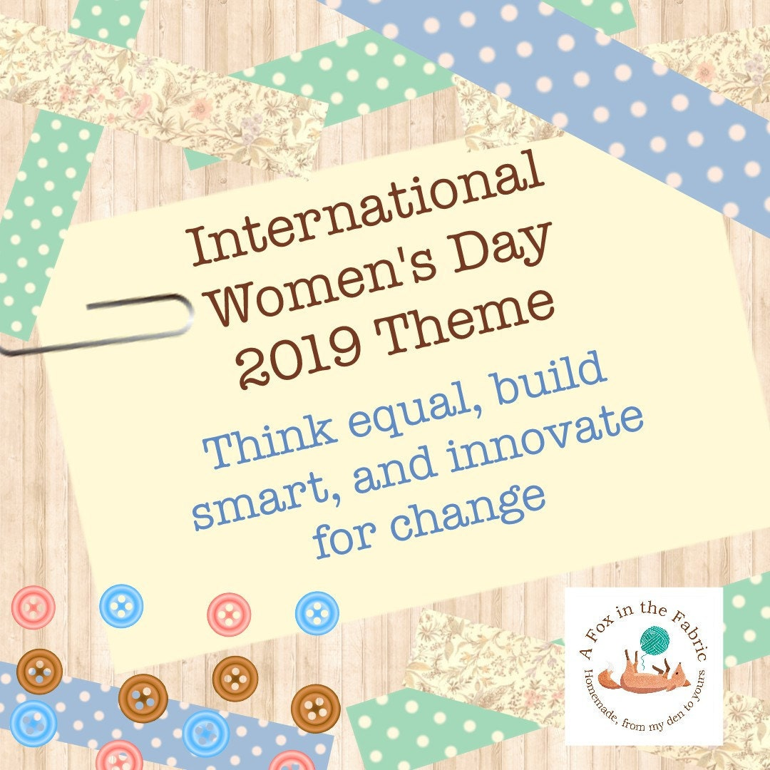 International Womens Day 2019 Theme ; Think Equal, Build Smart, and Innovate For Change