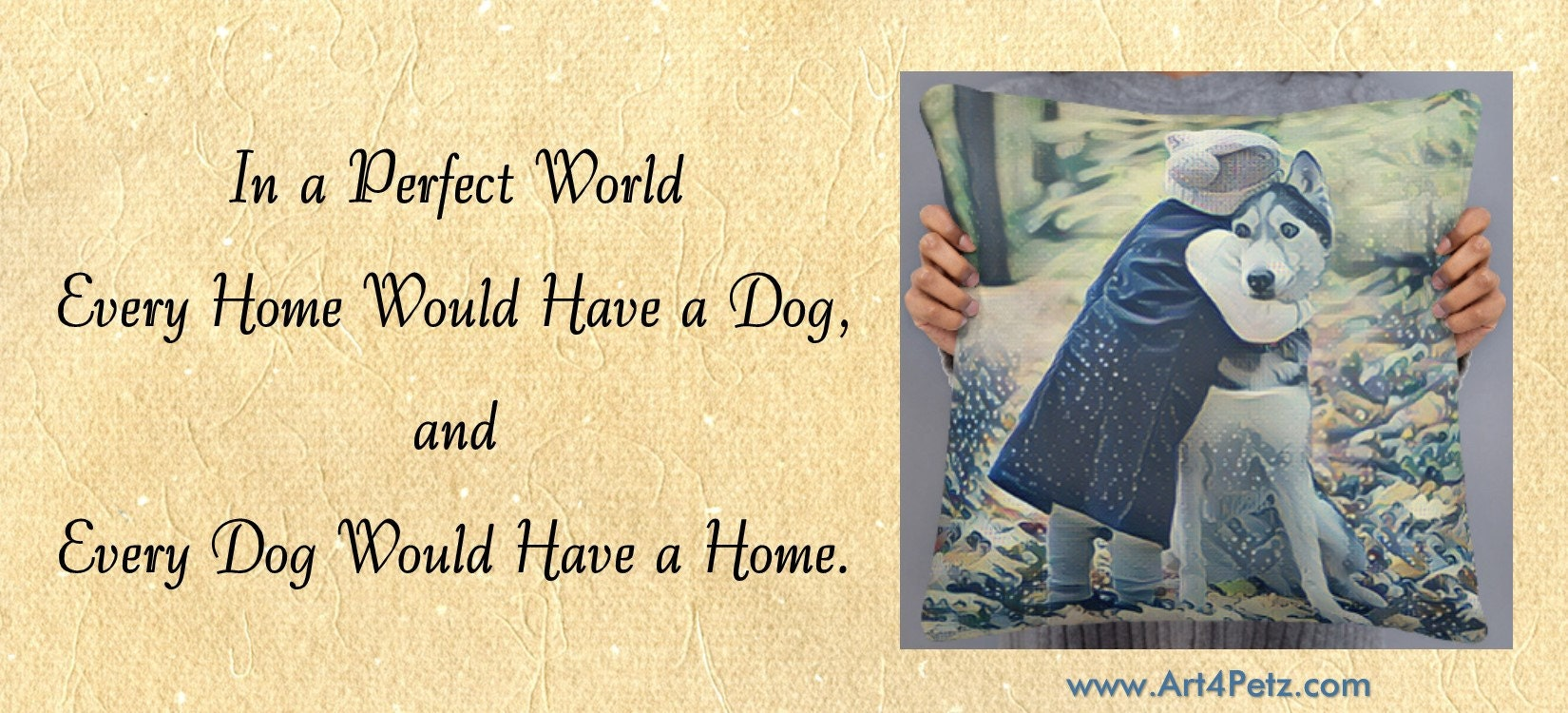 In a perfect world, every home would have a dog, and every dog would have a home