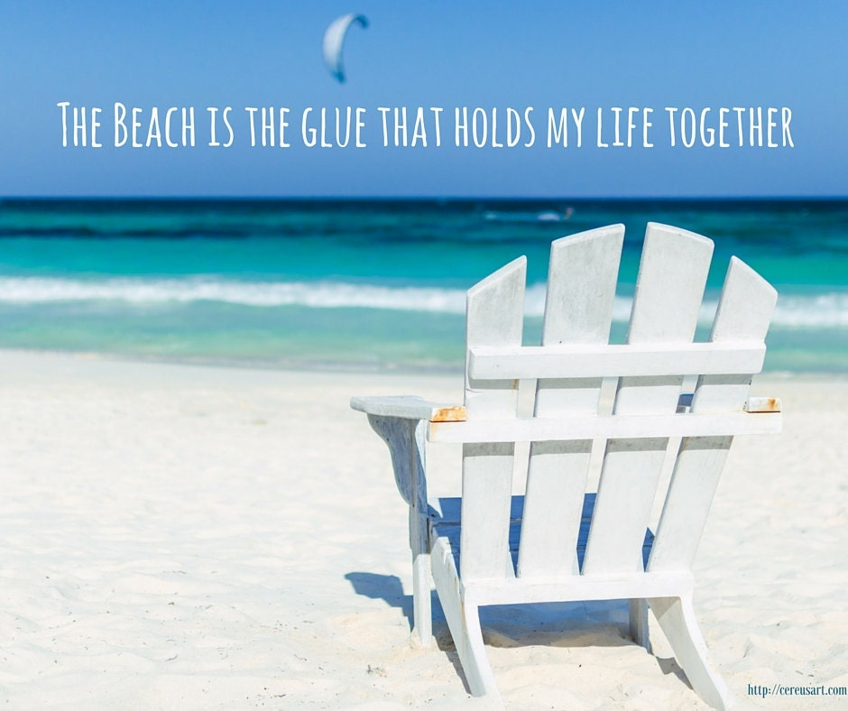 The beach is the glue that holds my life together!