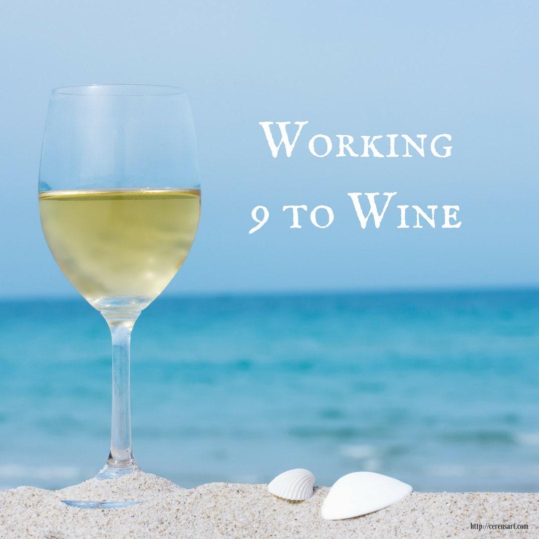 Working 9 to wine