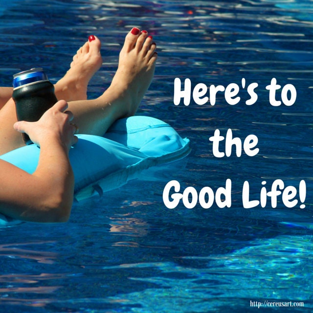 Heres to the good life!