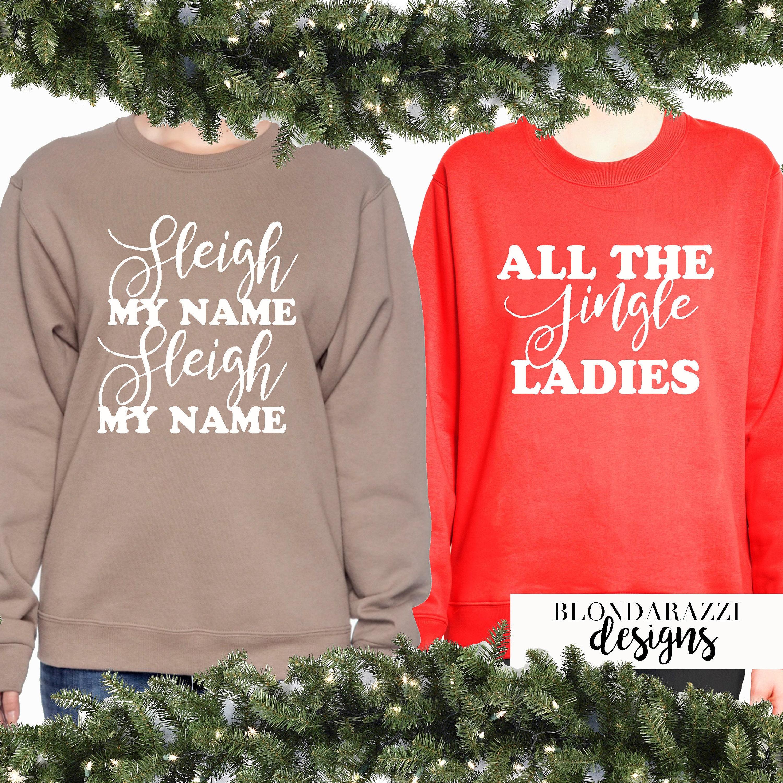 sleigh my name sleigh my name all the jingle ladies destinys child funny christmas sweater sweatshirts