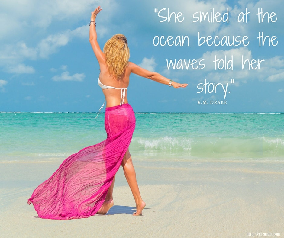 She smiled at the ocean because the waves told her story.