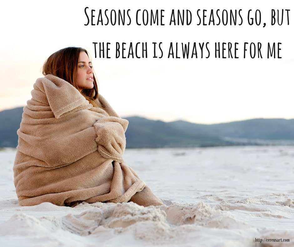 Seasons come and seasons go, but the beach is always here for me!