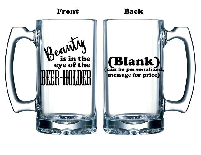 funny beer mug valentines gift, pun beer stein, Beauty is in the eye of the Beer holder