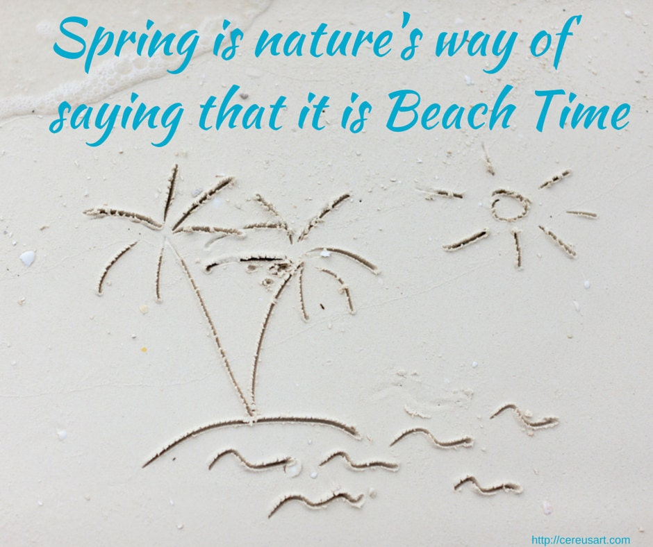 Spring is natures way of saying it is beach time!