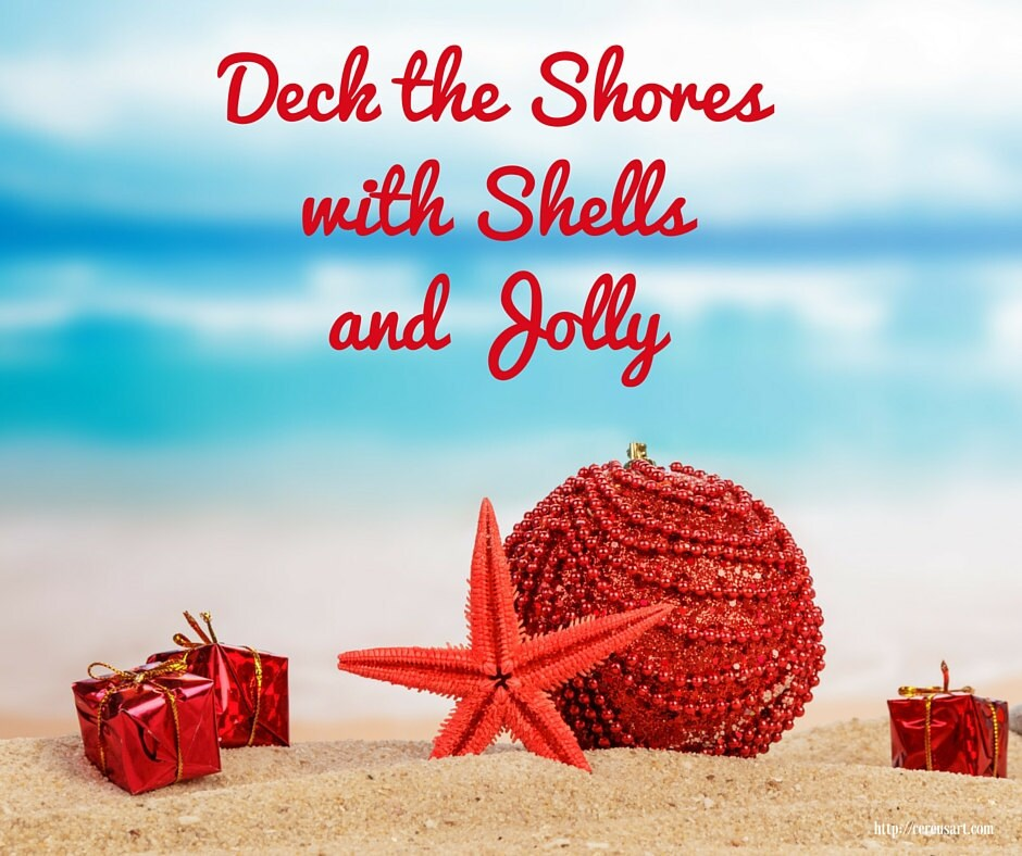 Deck the shores with shells and jolly!