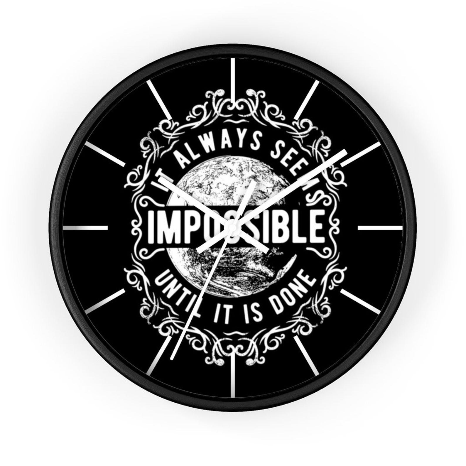It alwasy seem impossible until it is done clock