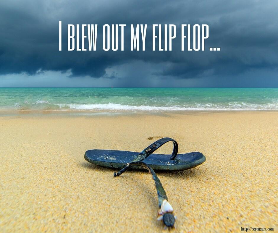 I blew out a flip flop