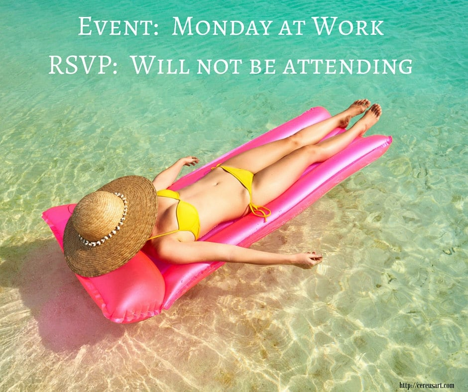 Event:  Monday at work | RSVP:  Will not be attending