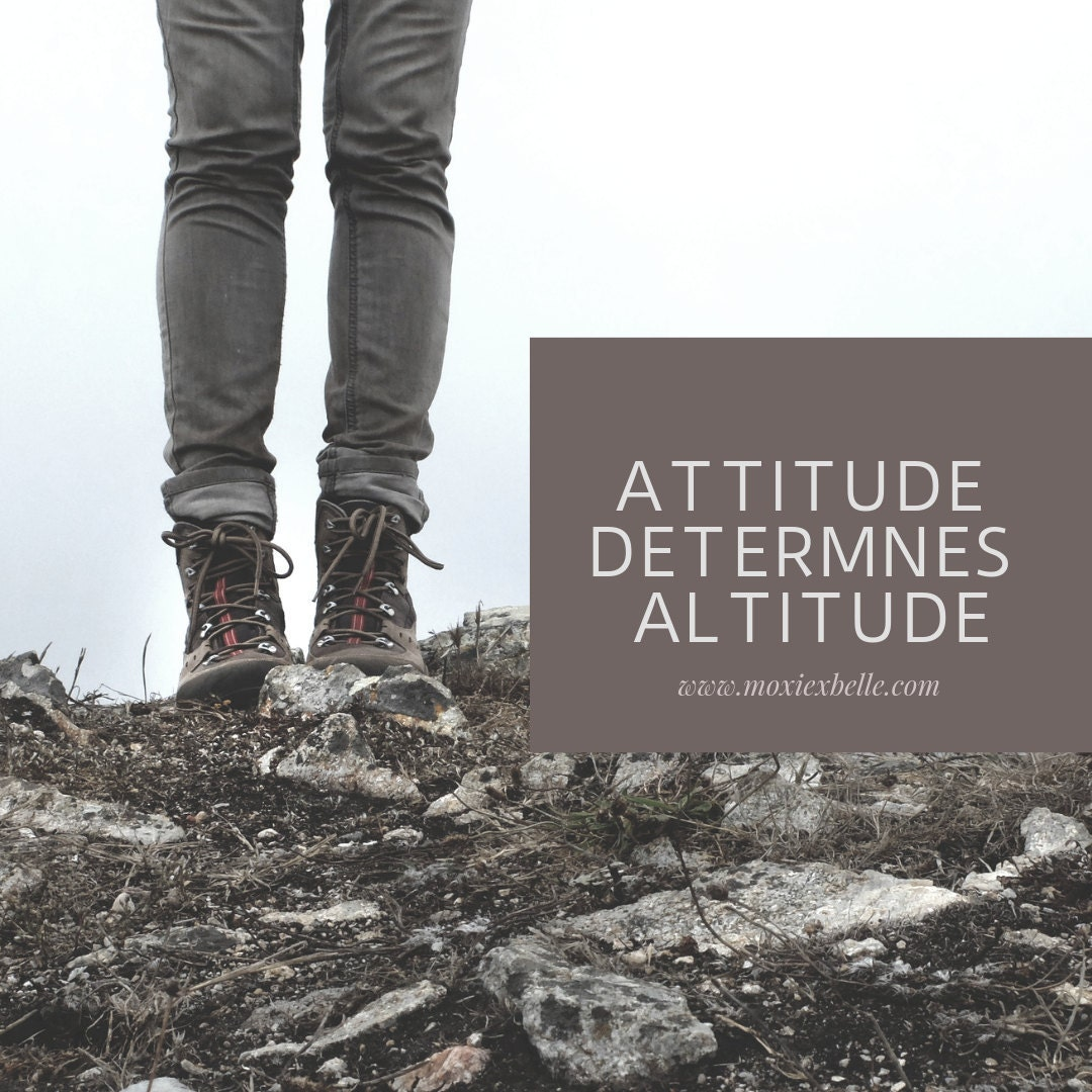My attitude will always determine my altitude and how high I can go!