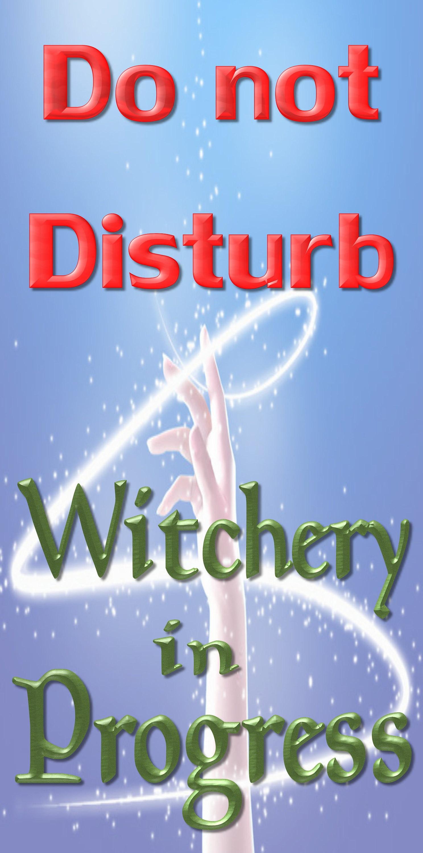 Do not disturb. Witchery in Progress.
