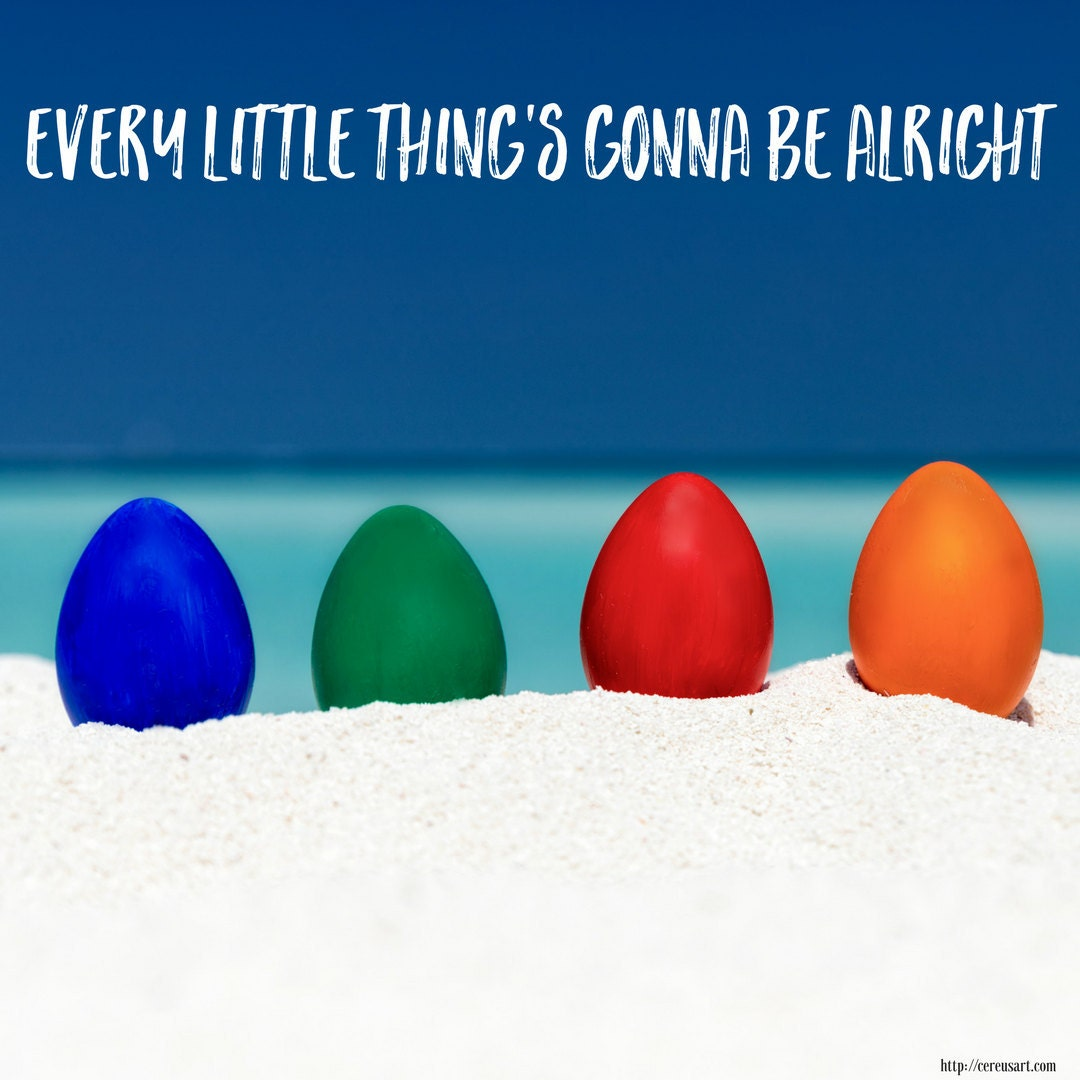 Every little things going to be alright!