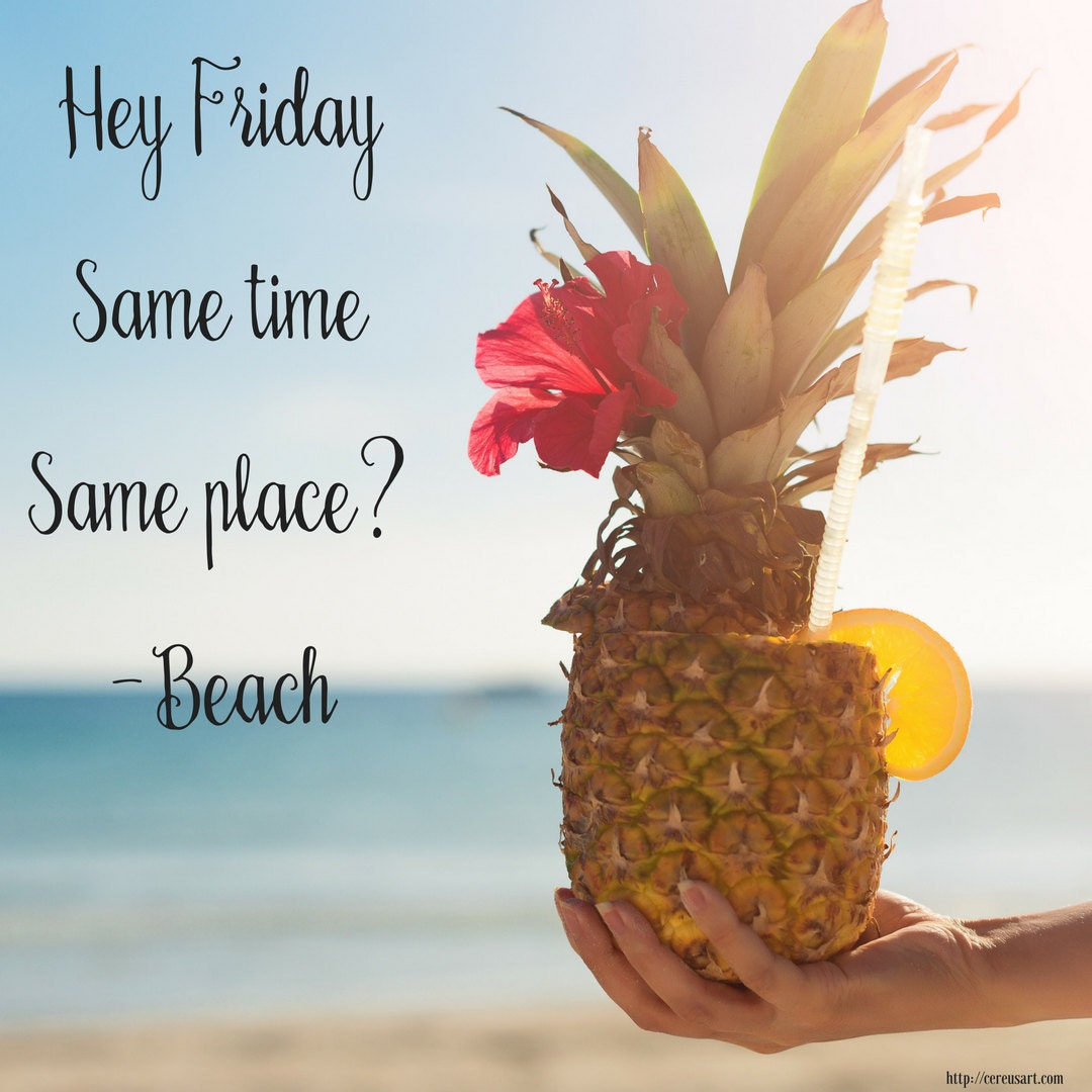 Hey Friday!  Same time, same place?  - Beach
