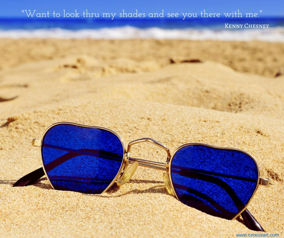 want to look thru my shades and see you there with me