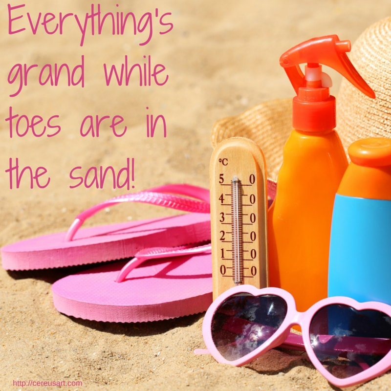 Everythings grand while toes are in the sand!