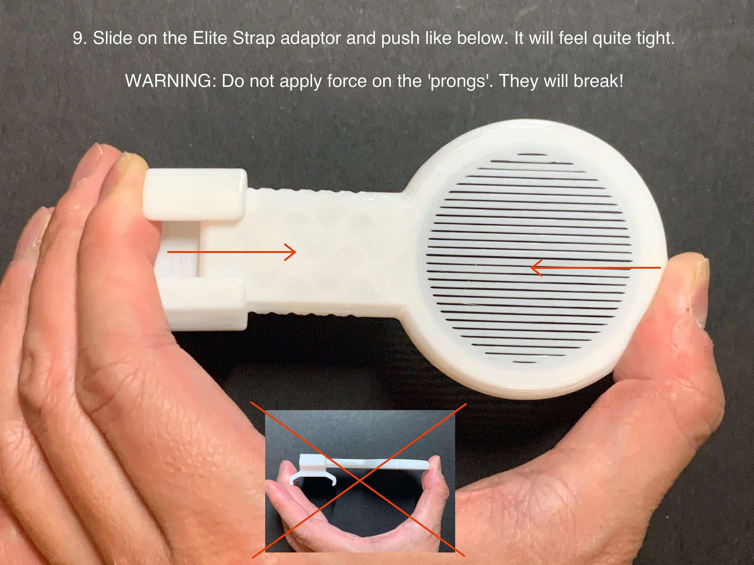 9. Slide on the Elite Strap adaptor and push like below. It will feel quite tight.  WARNING: Do not apply force on the prongs. They will break!