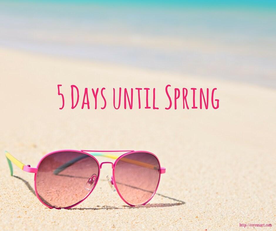 5 Day until Spring!