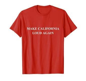 Make California Loud Again Car Enthusiast Guy T Shirt