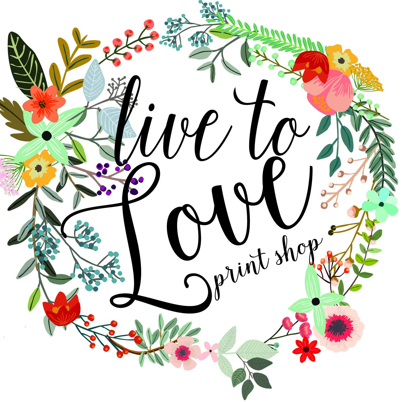 LivetoLovePrints
