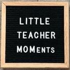LittleTeacherMOMents