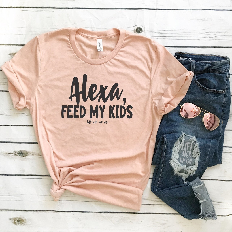 c80ef89ba The original Alexa feed my kids . Boyfriend Style Unisex Shirt . Mom Life .  Parent humor Shirt . Graphic Tee . Funny Motherhood Shirt .