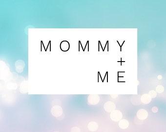 M O M M Y + M E
